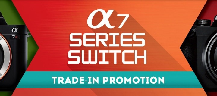 Sony A7 Series Switch: Trade in your working or non-working digital or analog still camera and get up to 40% discount