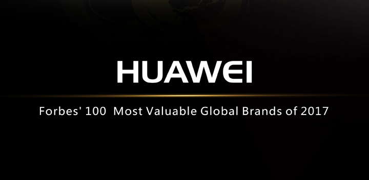 HUAWEI Listed on Forbes' Most Valuable Brands of 2017, the Only Chinese Brand on the List