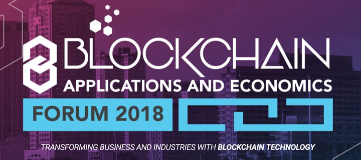 Blockchain Applications and Economics Forum 2018 – Find Out How Blockchain Can Impact Your Business