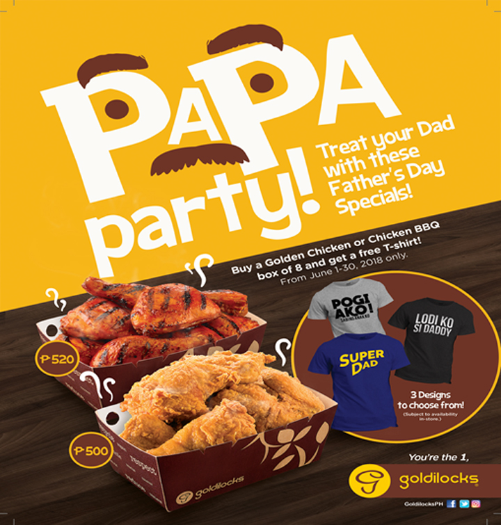 Treat your special man with the Goldilocks Papa Party Promo and get a free Father's Day themed statement shirt for every purchase of Goldilocks' delicious Golden Brown or savory Chicken BBQ box of 8.