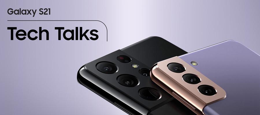 WATCH: Galaxy Tech Talks for the new SAMSUNG Galaxy S21 Series 5G